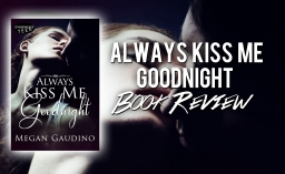 Always Kiss Me Goodnight REVIEW!